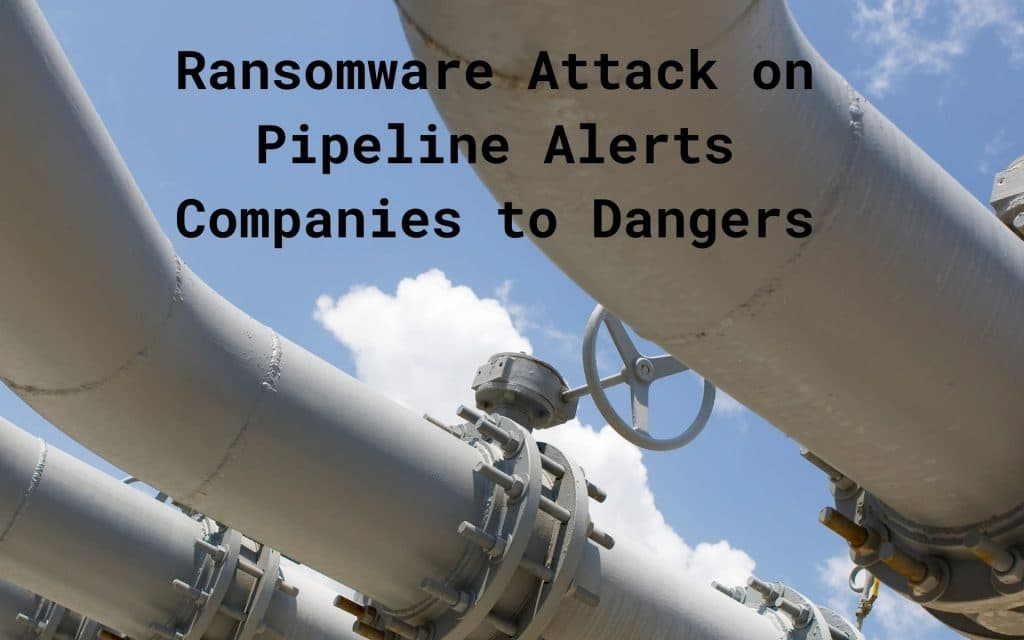 Ransomware Attack on Pipeline Alerts Companies to Dangers